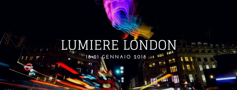 LUMIERE LONDON: LE LUCI CHE TRASFORMANO LACITTÀ
