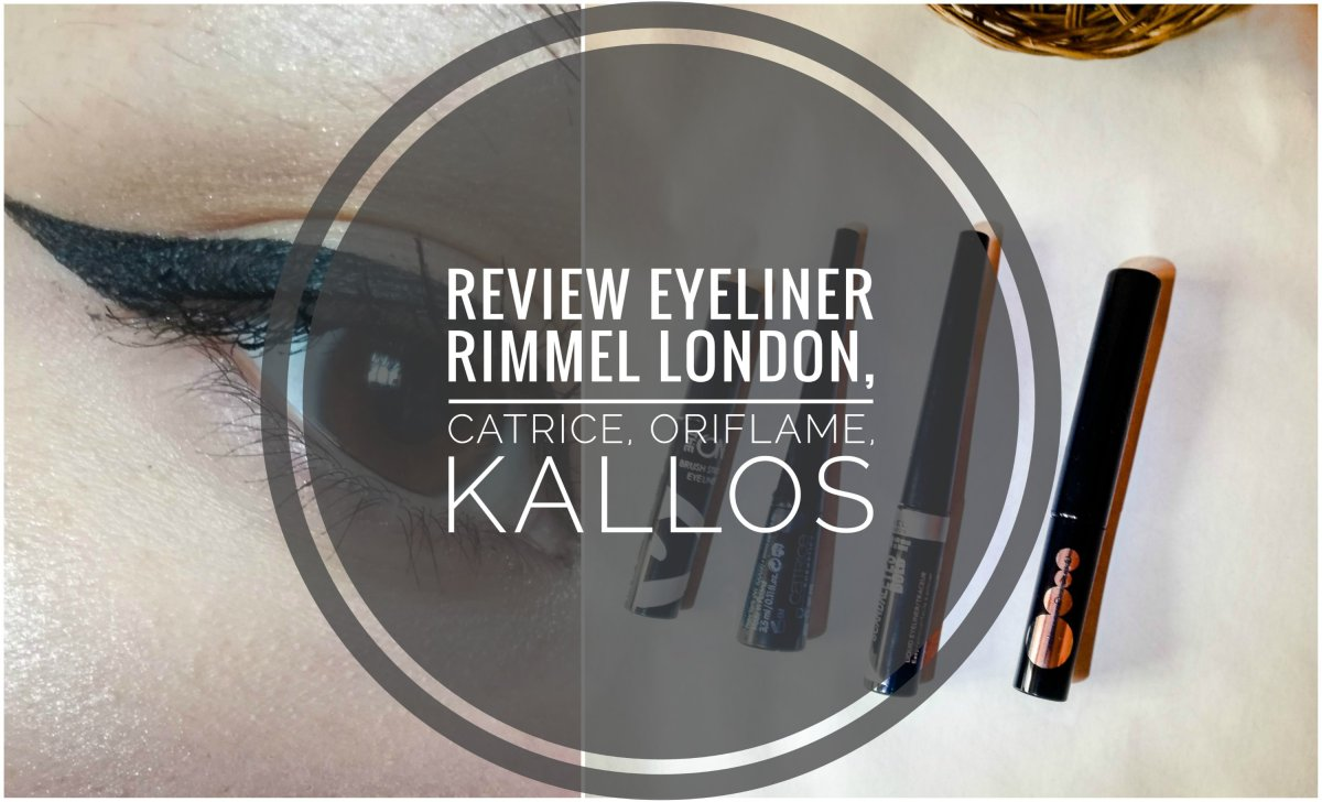 Review Eyeliner- Rimmel London, Catrice, Oriflame, Kallos