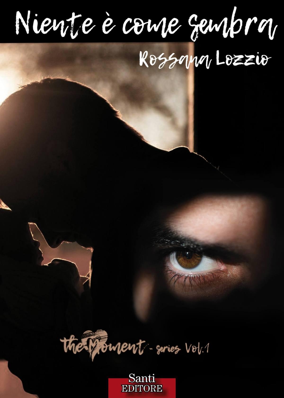 Segnalazione: Niente è come sembra – The moment serie #1 di RossanaLozzio