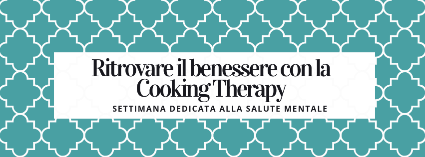 Settimana dedicata alla salute mentale: ritrovare il benessere psicofisico con la CookingTherapy