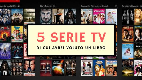 5 serie tv di cui avrei voluto unlibro