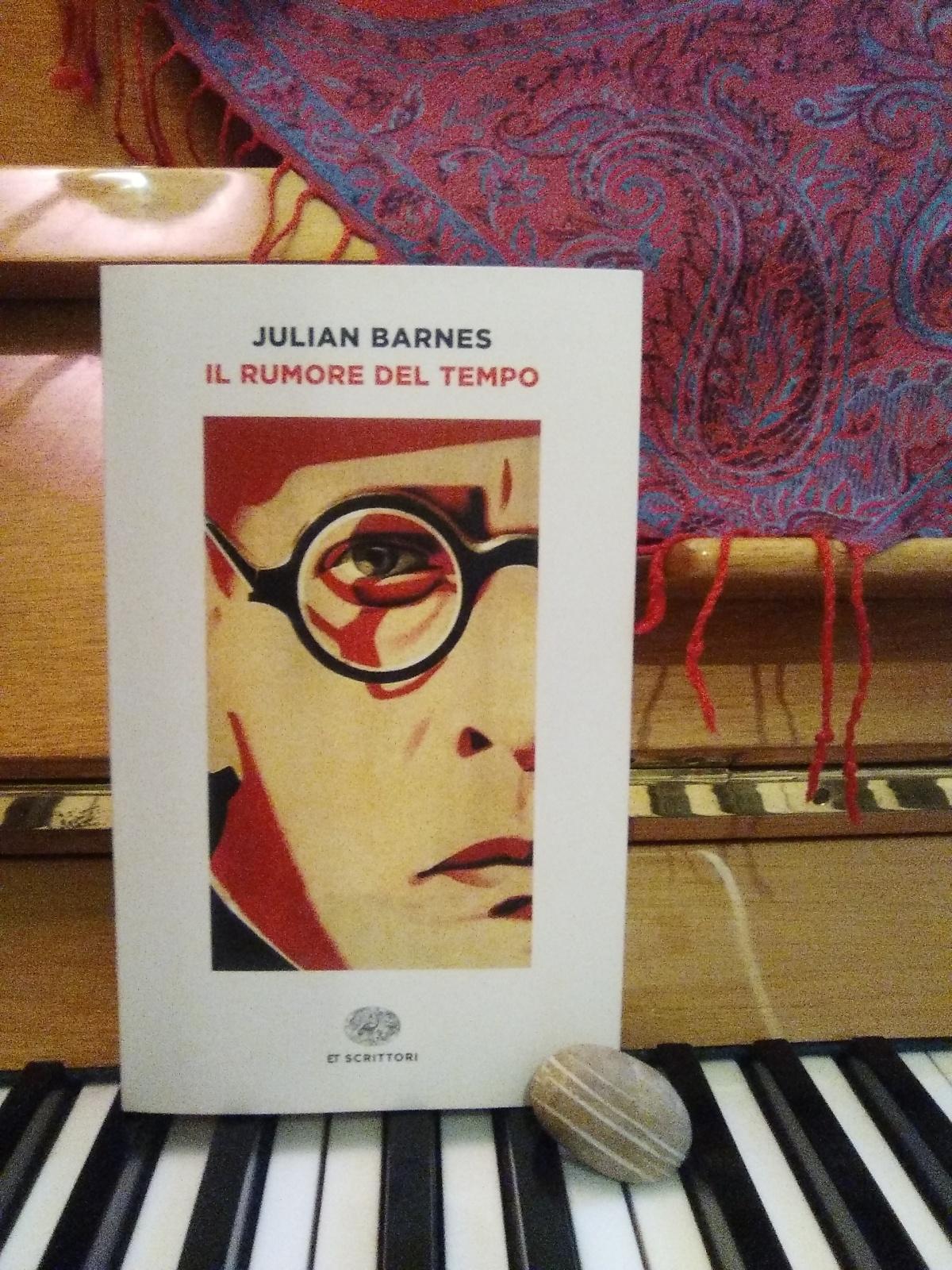 """Julian Barnes, Il rumore del tempo. """"L'arte è il mormorio della storia, udibile al di là del rumore deltempo"""""""