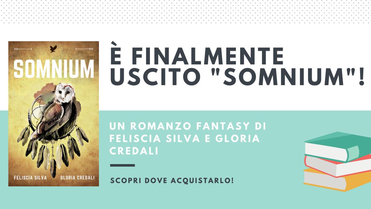 """È uscito il mio libro """"Somnium"""" – un romanzo fantasy di Feliscia Silva e GloriaCredali"""