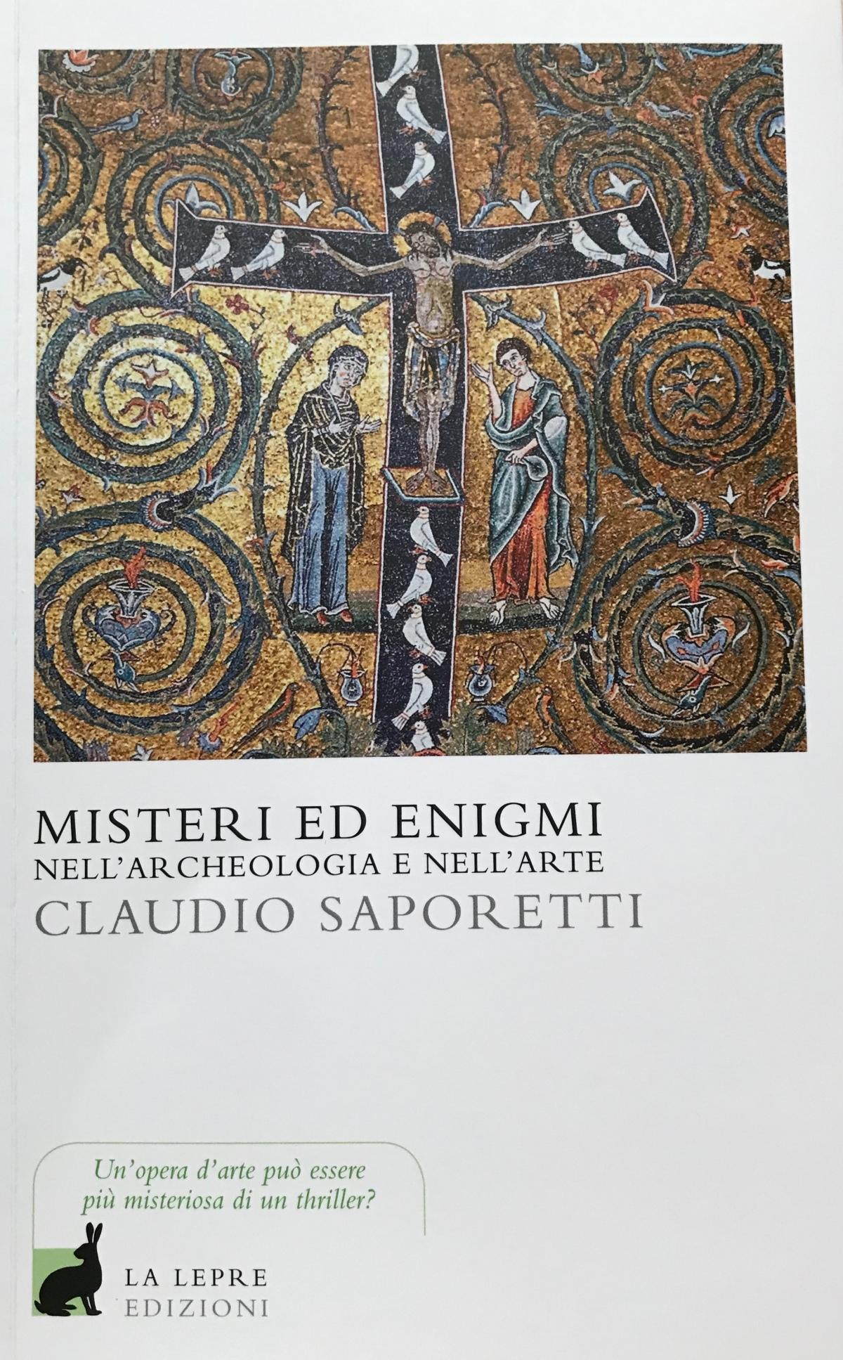 """Un'opera d'arte può essere più misteriosa di un thriller? """"Misteri ed Enigmi – Nell'archeologia e nell'arte"""" di Claudio Saporetti – Edito da La LepreEdizioni."""