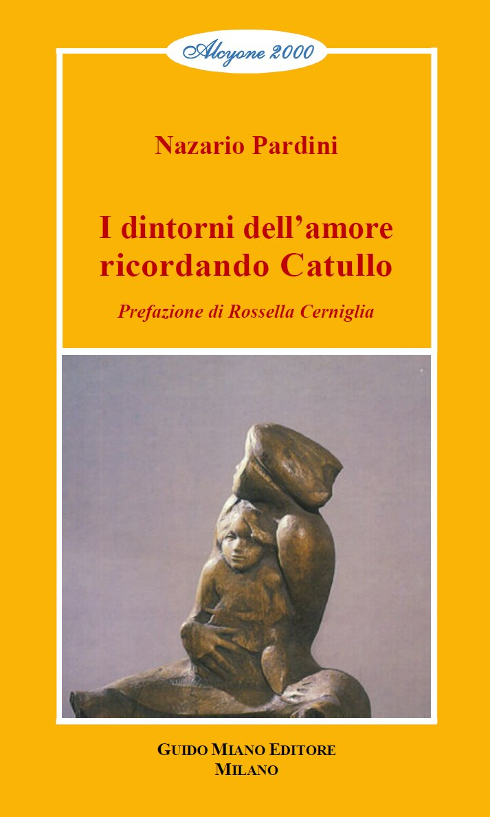 """Pubblichiamo la Prefazione di Rossella Cerniglia alla silloge di poesie di Nazario Pardini """"I dintorni dell'amore, ricordando Catullo"""" (Ed. G. Miano)"""