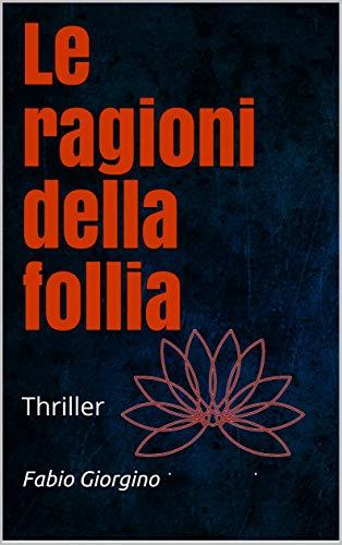 """Segnalazione del Thriller """"Le ragioni della follia"""" di FabioGiorgino"""